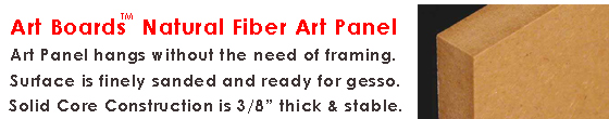 Art Boards� Natural Fiber Art Panels Hang with or without the need for framing.
